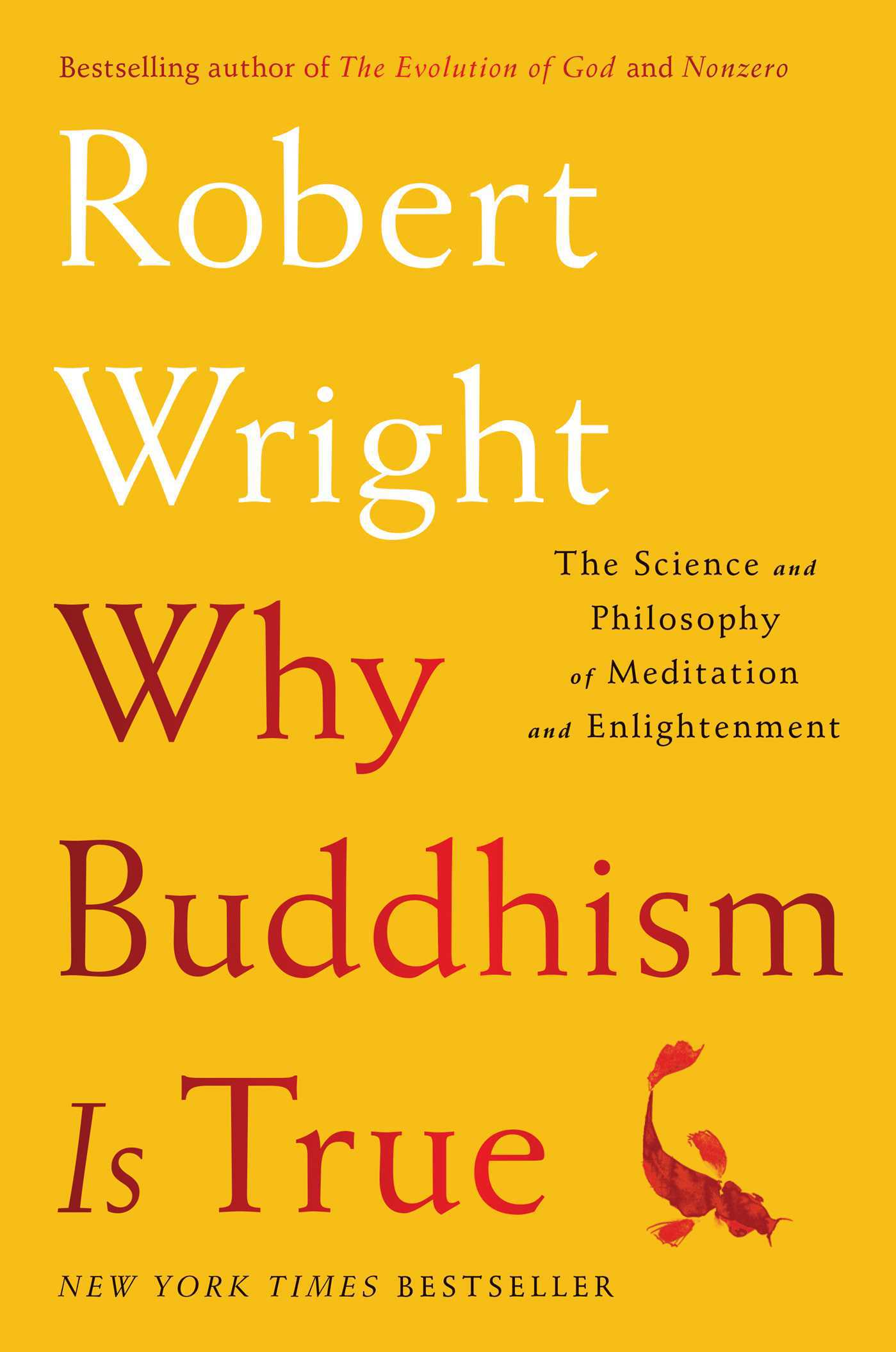 Why Buddhism is True The Science and Philosophy of Meditation and Enlightenment by Robert Wright