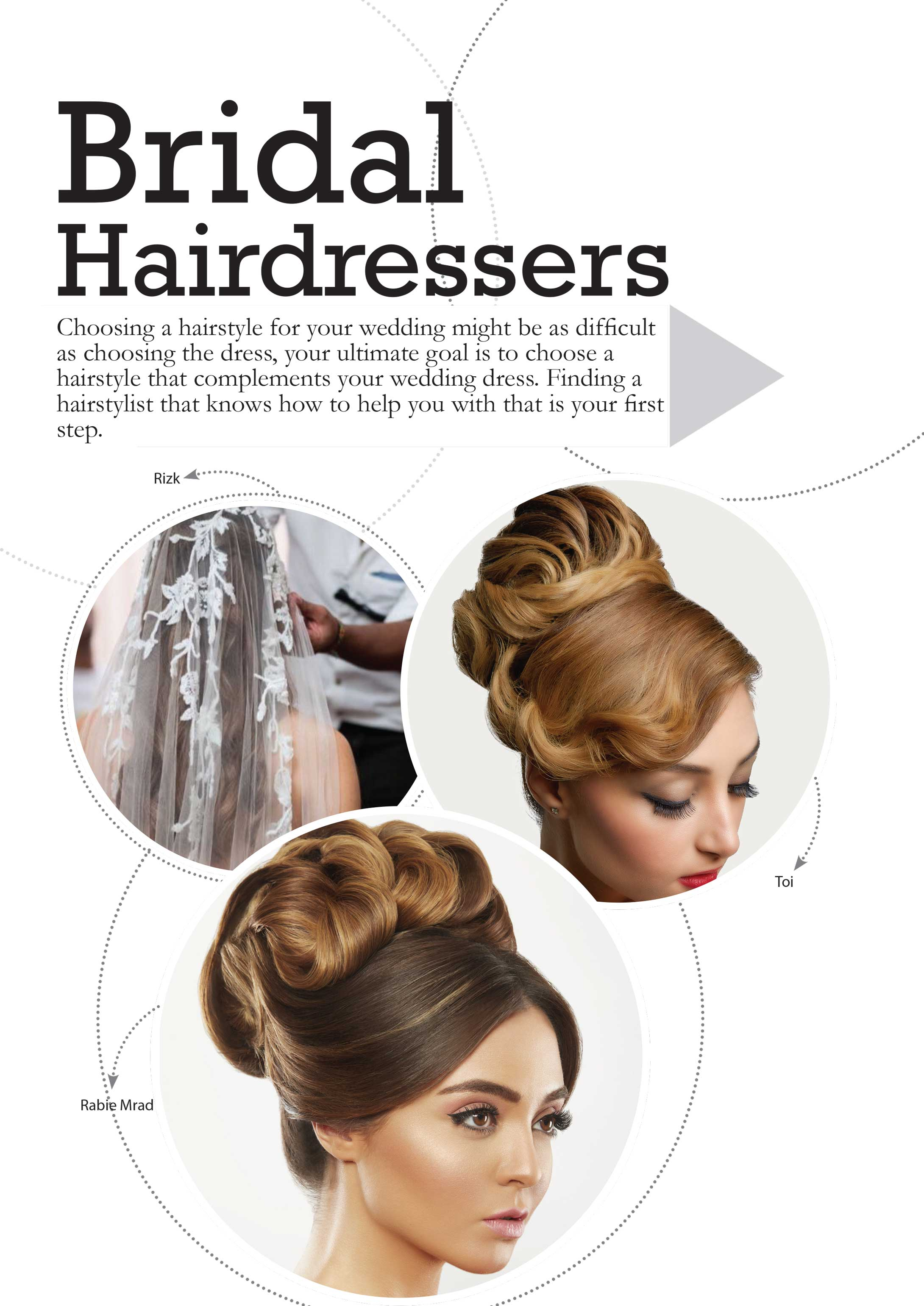 Choosing a hairstyle for your wedding might be as difficult as choosing the dress, your ultimate goal is to choose a hairstyle that complements your wedding dress. Finding a hairstylist that knows how to help you with that is your first step.